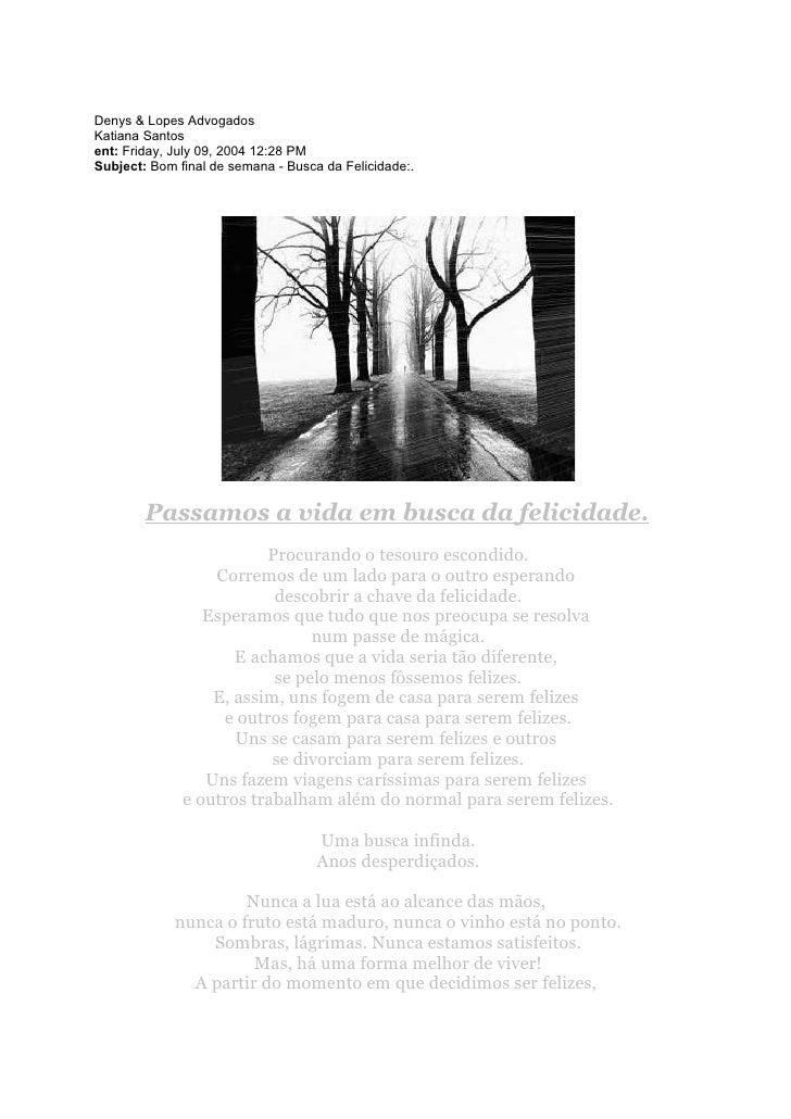 Denys & Lopes AdvogadosKatiana Santosent: Friday, July 09, 2004 12:28 PMSubject: Bom final de semana - Busca da Felicidade...