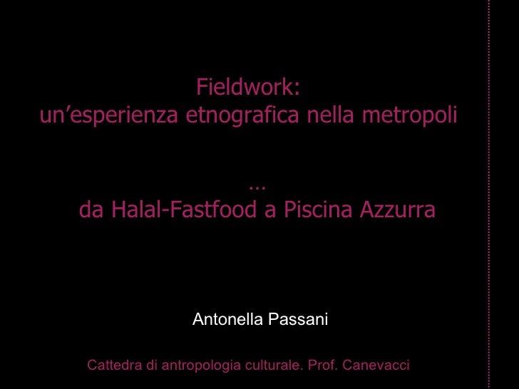 Fieldwork: un'esperienza etnografica nella metropoli Cattedra di antropologia culturale. Prof. Canevacci Antonella Passani...
