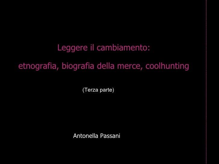 Leggere il cambiamento: etnografia, biografia della merce, coolhunting Antonella Passani (Terza parte)