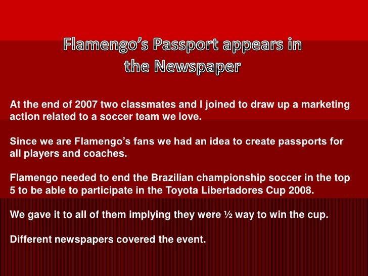 Flamengo's Passport appears in the Newspaper<br />At the end of 2007 two classmates and I joined to draw up a marketing ac...