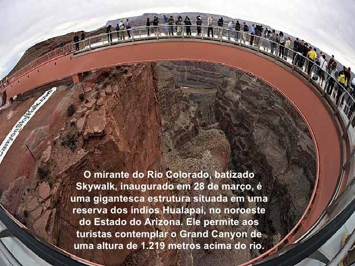 O mirante do Rio Colorado, batizado Skywalk, inaugurado em 28 de março, é uma gigantesca estrutura situada em uma reserva ...