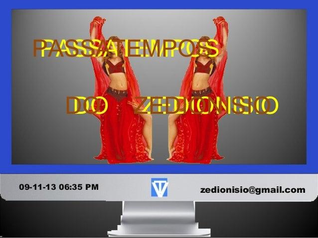 PASSATEMPOS PASSATEMPOS DO DO  09-11-13 06:35 PM  ZEDIONISIO ZEDIONISIO  zedionisio@gmail.com