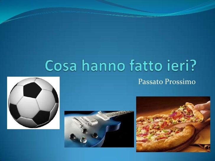 Cosahannofattoieri?<br />PassatoProssimo<br />