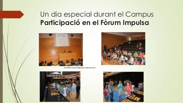 Un dia especial durant el Campus Participació en el Fòrum Impulsa Escolten i fan preguntes sorprenents.