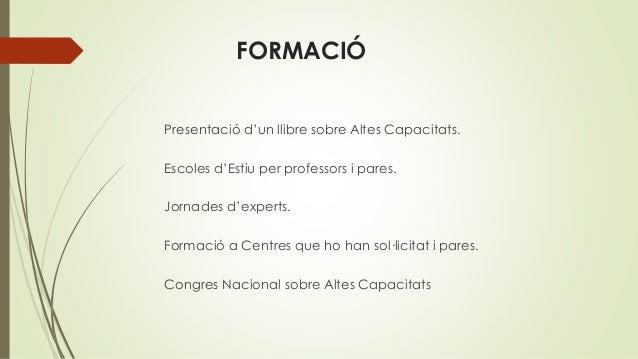 FORMACIÓ Presentació d'un llibre sobre Altes Capacitats. Escoles d'Estiu per professors i pares. Jornades d'experts. Forma...