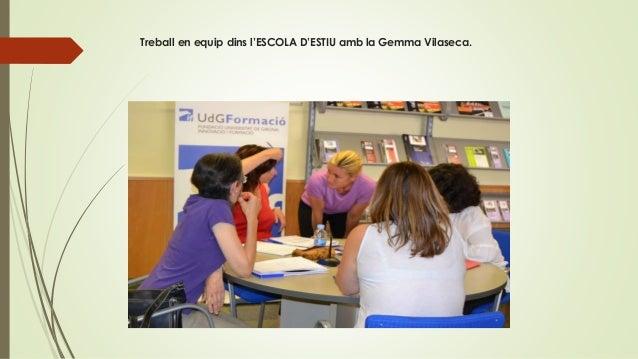 Treball en equip dins l'ESCOLA D'ESTIU amb la Gemma Vilaseca.