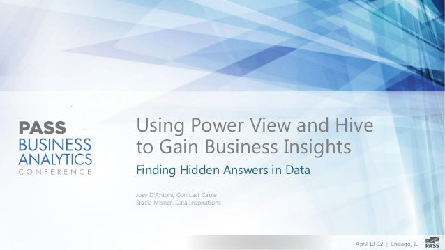 Using Power View and Hiveto Gain Business InsightsFinding Hidden Answers in DataJoey D'Antoni, Comcast CableStacia Misner,...