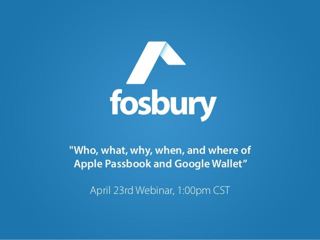 """Who? """"Who, what, why, when, and where of Apple Passbook and Google Wallet"""" ! April 23rd Webinar, 1:00pm CST"""