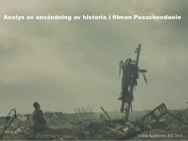 Analys av användning av historia i filmen Passchendaele  Tobias Kjellström HT 2014