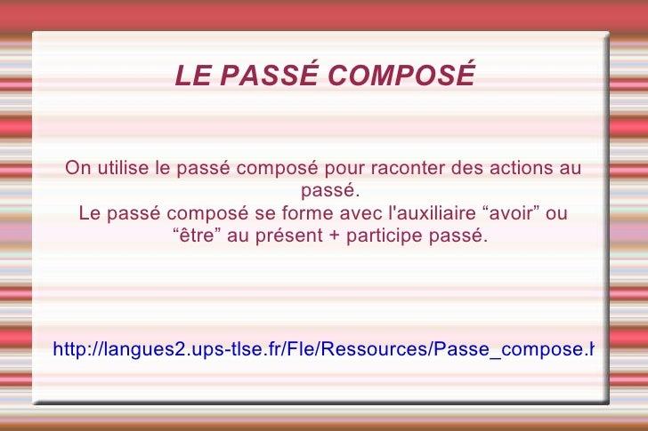 LE PASSÉ COMPOSÉ On utilise le passé composé pour raconter des actions au passé. Le passé composé se forme avec l'auxiliai...
