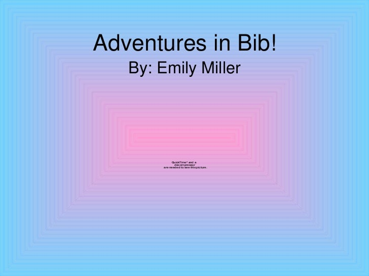 Adventures in Bib! By: Emily Miller