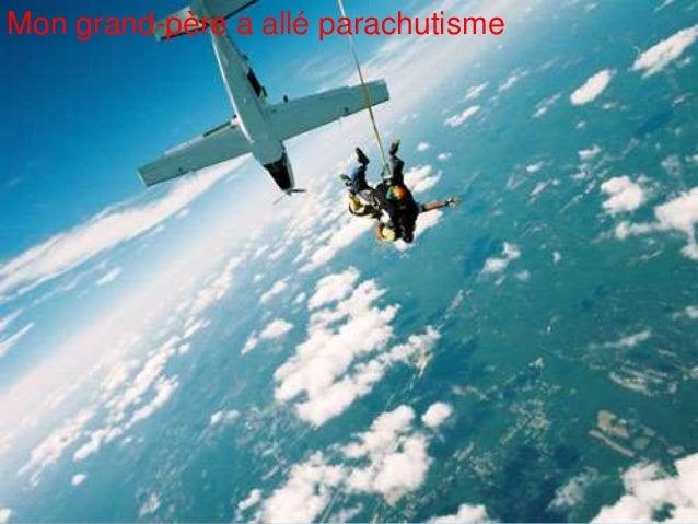 Mon grand-père a allé parachutisme