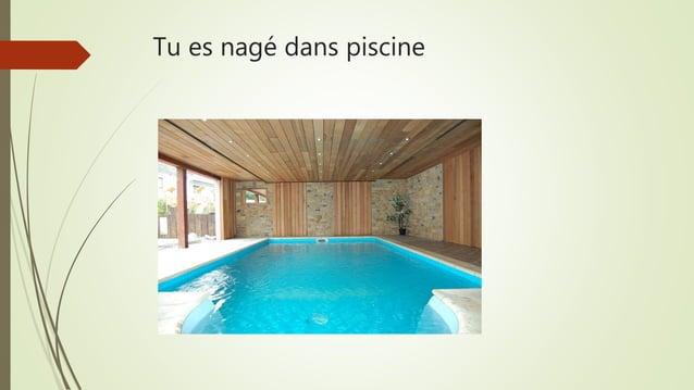 Tu es nagé dans piscine