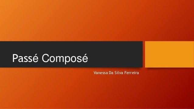 Passé Composé Vanessa Da Silva Ferreira