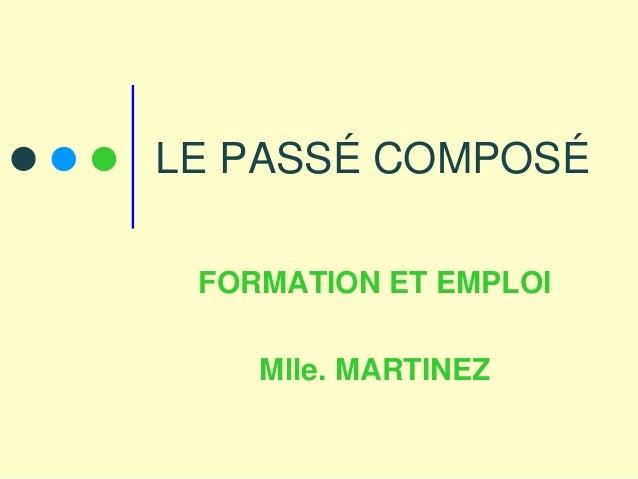 LE PASSÉ COMPOSÉ FORMATION ET EMPLOI    Mlle. MARTINEZ