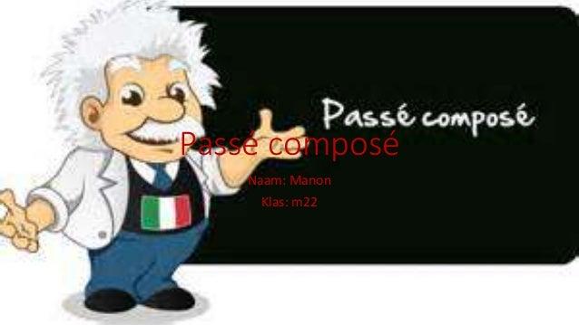 Passé composé Naam: Manon Klas: m22
