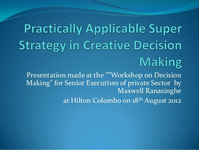 """Presentation made at the """"""""Workshop on DecisionMaking"""" for Senior Executives of private Sector by                         ..."""
