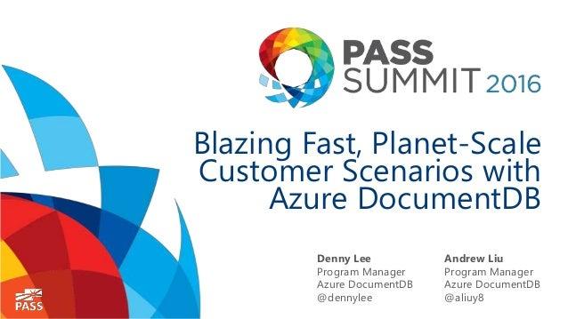 Blazing Fast, Planet-Scale Customer Scenarios with Azure DocumentDB Denny Lee Program Manager Azure DocumentDB @dennylee A...