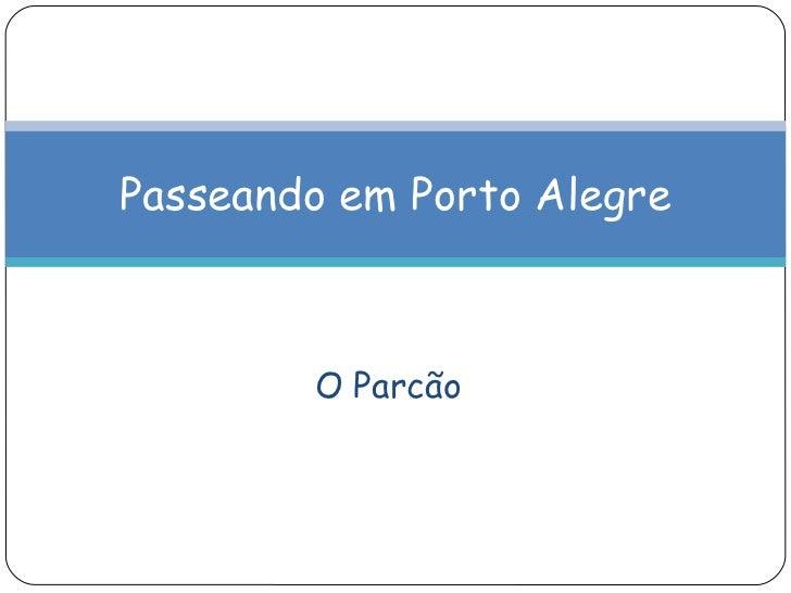 O Parcão Passeando em Porto Alegre