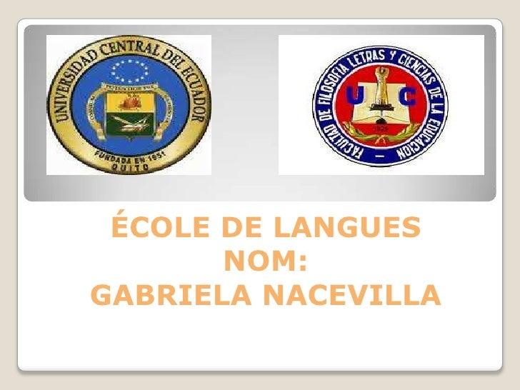 ÉCOLE DE LANGUES       NOM:GABRIELA NACEVILLA