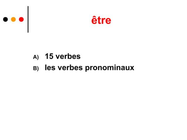 êtreA)   15 verbesB)   les verbes pronominaux