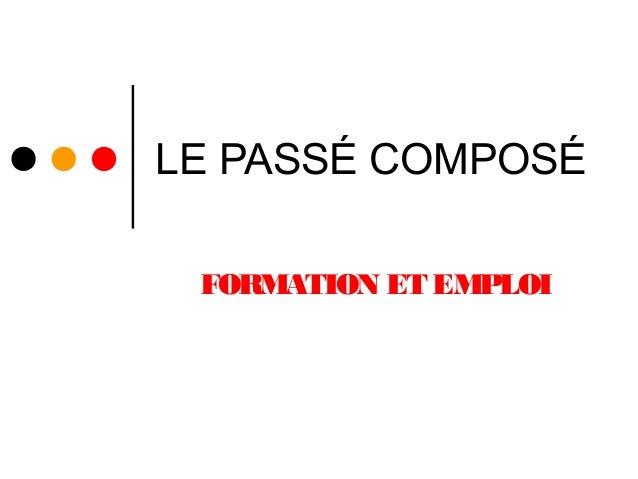 LE PASSÉ COMPOSÉ FORMATION ET EMPLOI