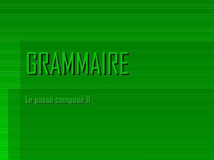 GRAMMAIRE Le passé composé II