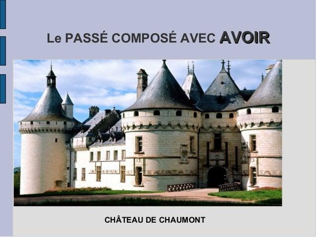Le PASSÉ COMPOSÉ AVEC AVOIR      CHÂTEAU DE CHAUMONT