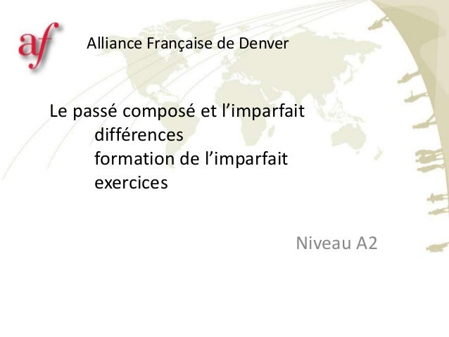 Le passé composé et l'imparfait différences formation de l'imparfait exercices Niveau A2 Alliance Française de Denver