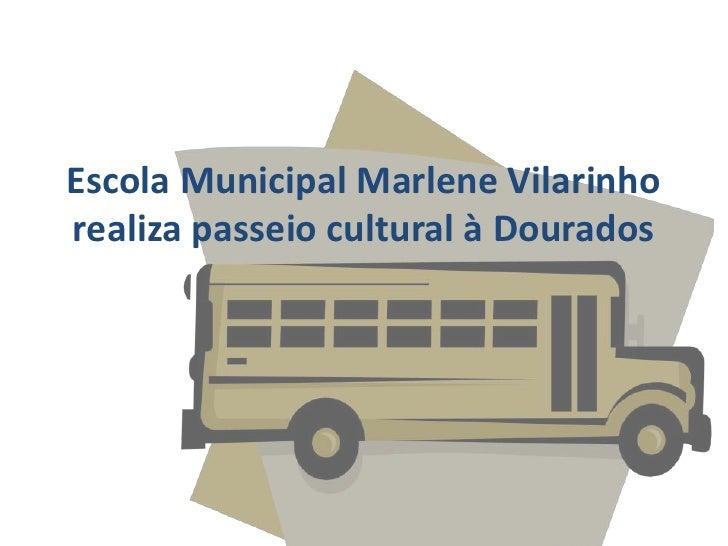 Escola Municipal Marlene Vilarinhorealiza passeio cultural à Dourados