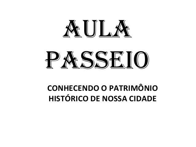 AULA PASSEIO CONHECENDO O PATRIMÔNIO HISTÓRICO DE NOSSA CIDADE