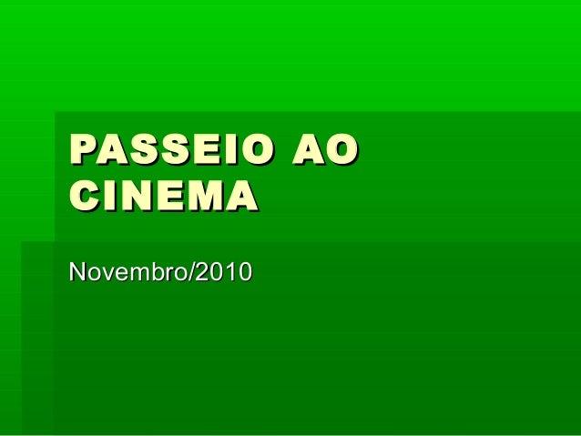 PASSEIO AOPASSEIO AO CINEMACINEMA Novembro/2010Novembro/2010