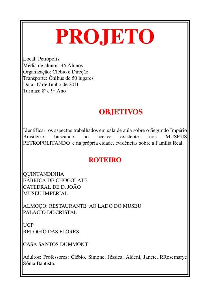 PROJETOLocal:PetrópolisMédiadealunos:45AlunosOrganização:ClébioeDireçãoTransporte:Ônibusde50lugaresData:17de...