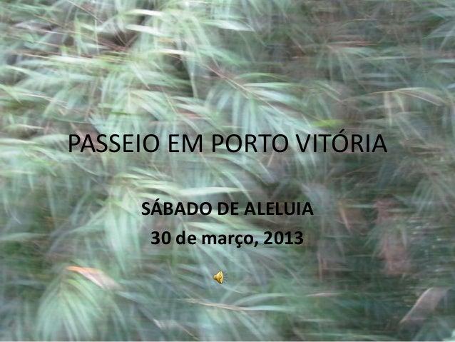 PASSEIO EM PORTO VITÓRIA     SÁBADO DE ALELUIA      30 de março, 2013