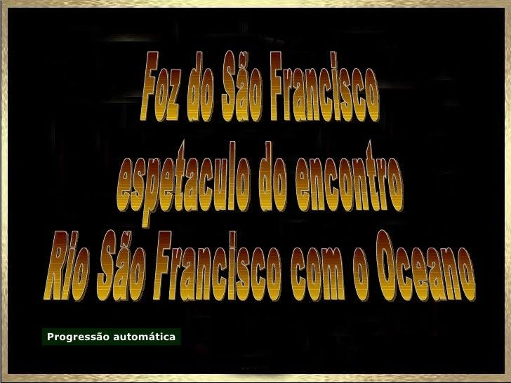 Progressão automática Foz do São Francisco  espetaculo do encontro  Rio São Francisco com o Oceano