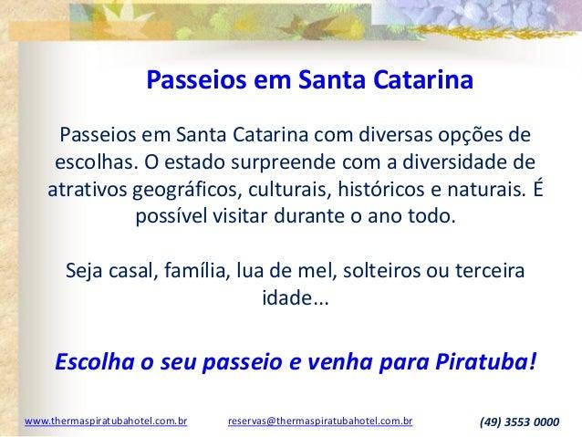 www.thermaspiratubahotel.com.br reservas@thermaspiratubahotel.com.br (49) 3553 0000 Passeios em Santa Catarina com diversa...