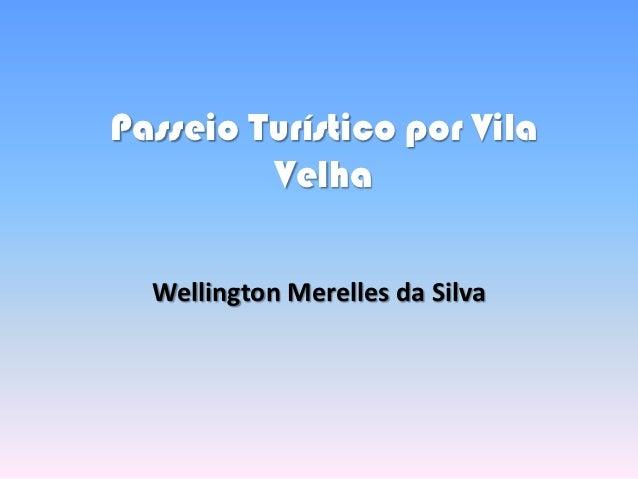 Passeio Turístico por Vila         Velha  Wellington Merelles da Silva
