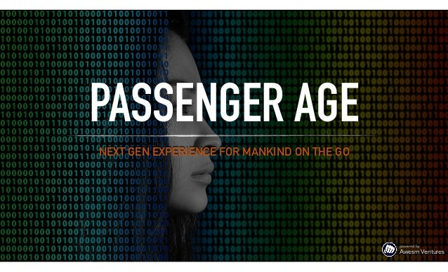 NEXT GEN EXPERIENCE FOR MANKIND ON THE GO PASSENGER AGE powered by  Awesm Ventures