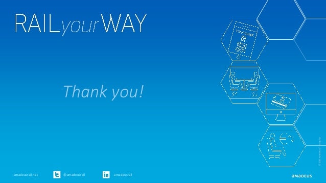 @amadeusrail amadeusrailamadeusrail.net ©2016AmadeusITGroupSA Thank you!
