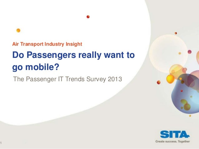 1  Air Transport Industry Insight  Do Passengers really want to go mobile? The Passenger IT Trends Survey 2013