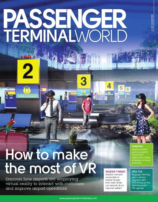 MARCH2017 publishedbyUKIPMedia&EventsLtd www.passengerterminaltoday.com PASSENGERTERMINALWORLD|MARCH2017INTHISISSUE:VIRTUA...