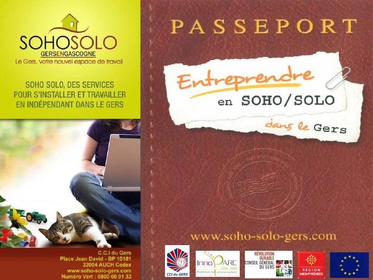 Passeport Entreprendre en Soho Solo           www.soho-solo-gers.com     Valider la pertinence de votre projet, rechercher...