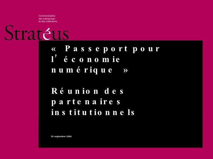 «Passeport pour l'économie numérique»  Réunion des partenaires institutionnels 20 septembre 2006 Communication des entre...