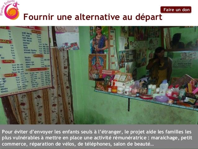 Faire un don         Fournir une alternative au départPour éviter d'envoyer les enfants seuls à l'étranger, le projet aide...