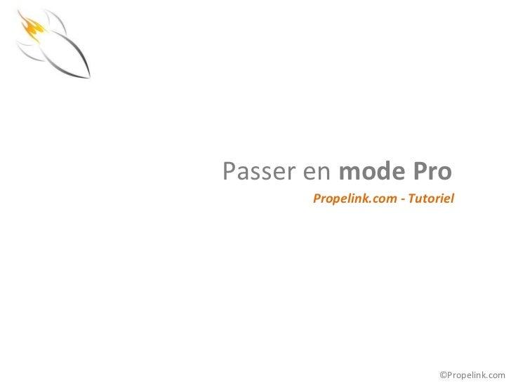 Passer en mode Pro       Propelink.com - Tutoriel                            ©Propelink.com