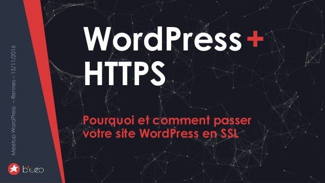 PourquoietcommentpasservotresiteWordPressenHTTPS MeetupWordPress–Rennes–06/02/2017 WordPress+ HTTPS Pourquoi et comment pa...