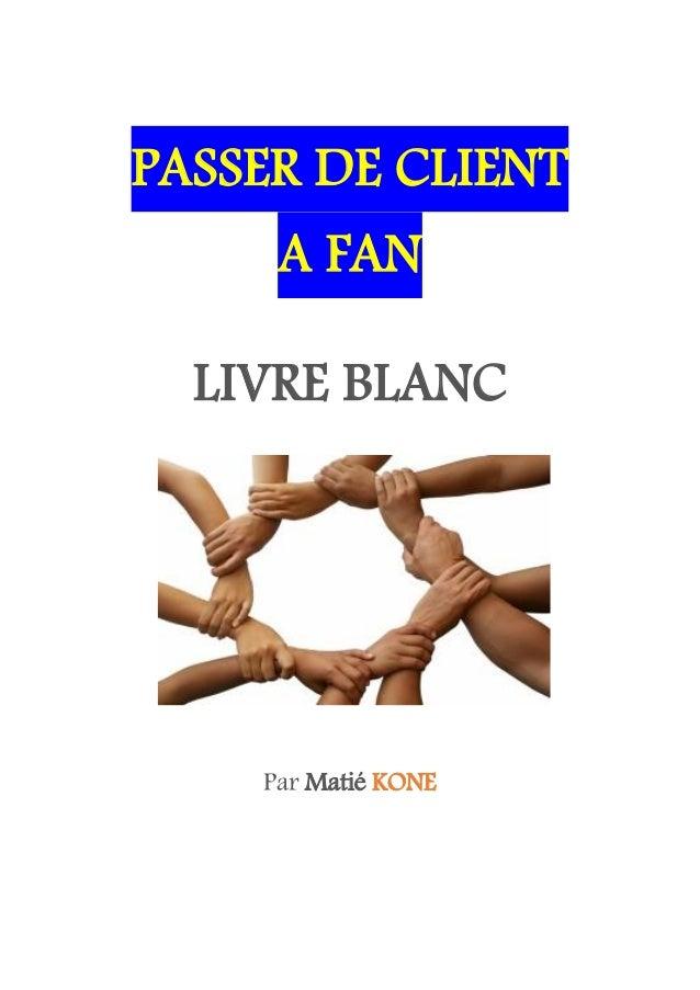 PASSER DE CLIENT     A FAN  LIVRE BLANC    Par Matié KONE
