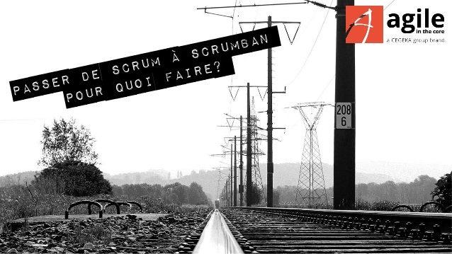 Passer de Scrum à Scrumban  Pour quoi faire?