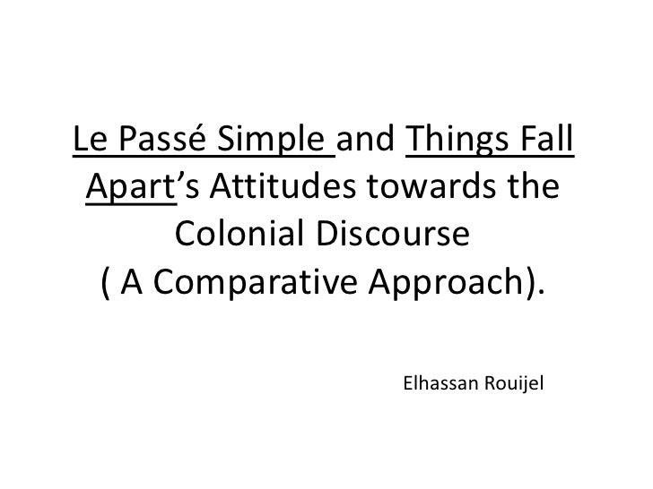 Le Passé Simple and ThingsFallApart's Attitudes towards the Colonial Discourse( A Comparative Approach).<br />Elhassan Rou...