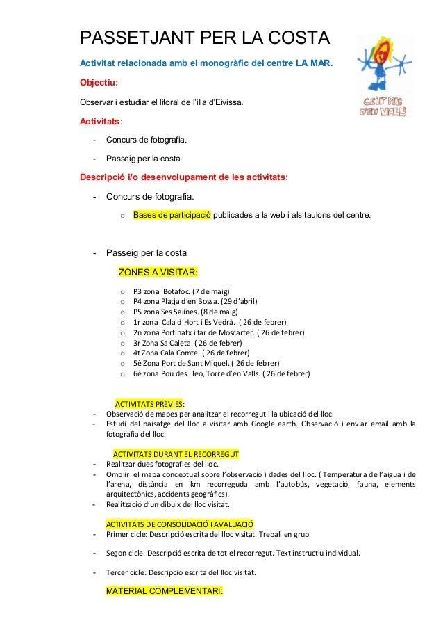 PASSETJANT PER LA COSTA Activitat relacionada amb el monogràfic del centre LA MAR. Objectiu: Observar i estudiar el litora...